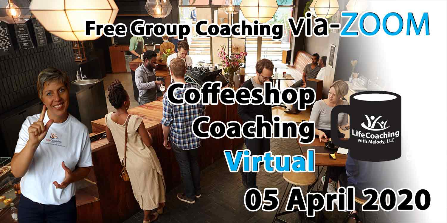 Image of a coffee shop setting background with Coach Melody and the words Free Group Coaching Via-ZOOM Coffeeshop Coaching Virtual 05 April 2020