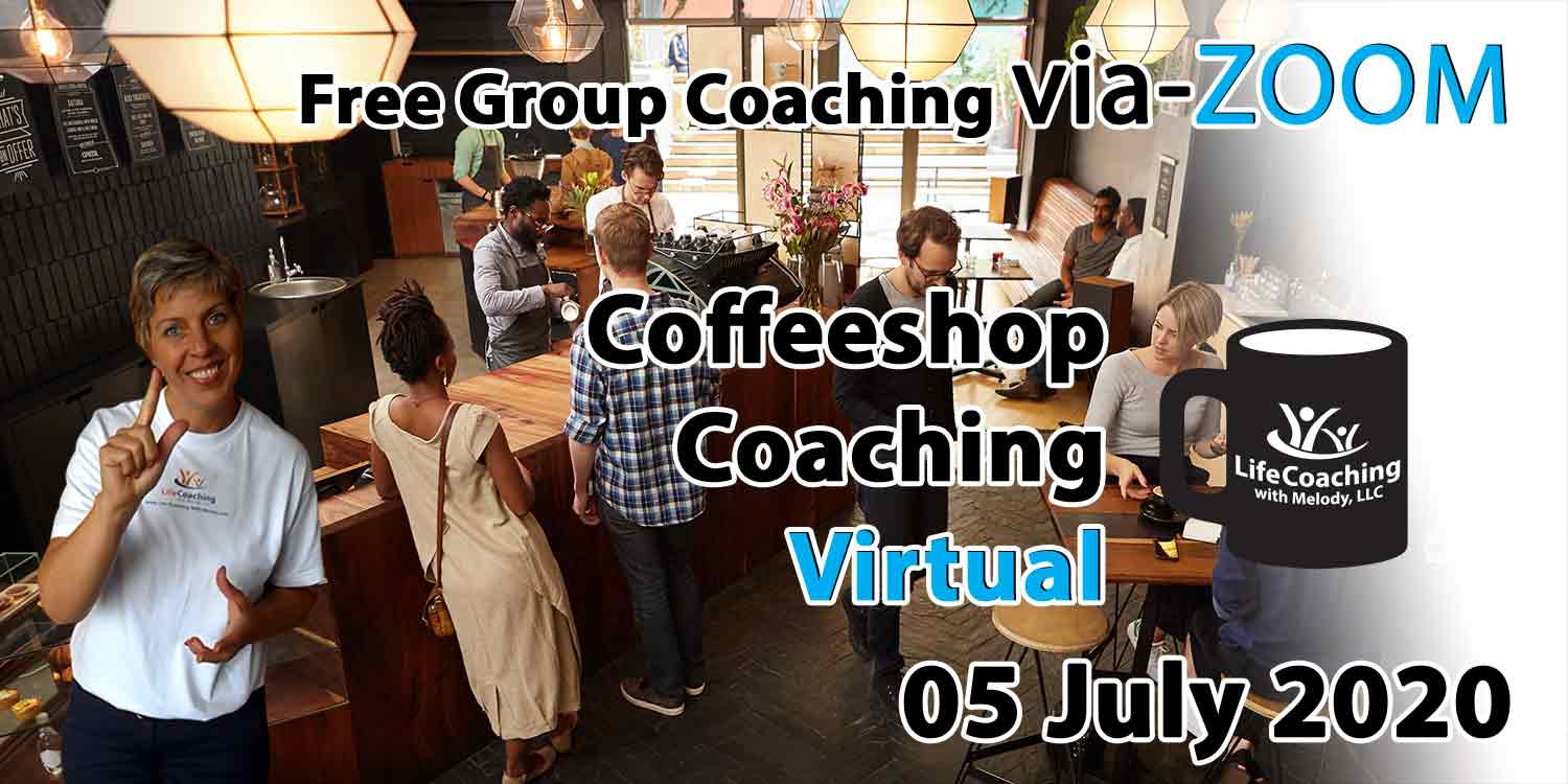 Image of a coffee shop setting background with Coach Melody and the words Free Group Coaching Via-ZOOM Coffeeshop Coaching Virtual 05 July 2020