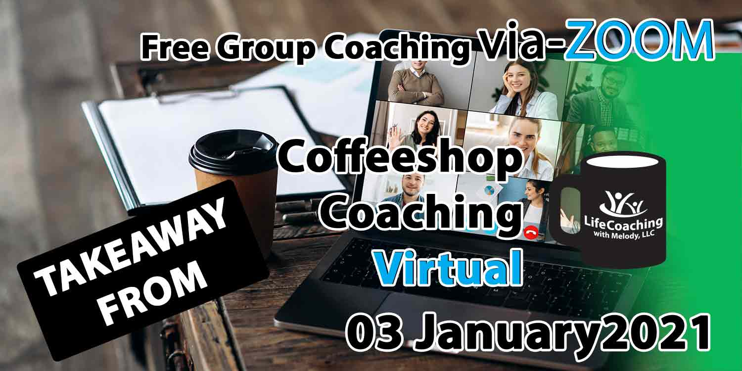Image of a desk, coffee, and laptop with zoom meeting of 9 people and the words Takeaway From Free Group Coaching Via-ZOOM Coffeeshop Coaching Virtual 03 January 2021
