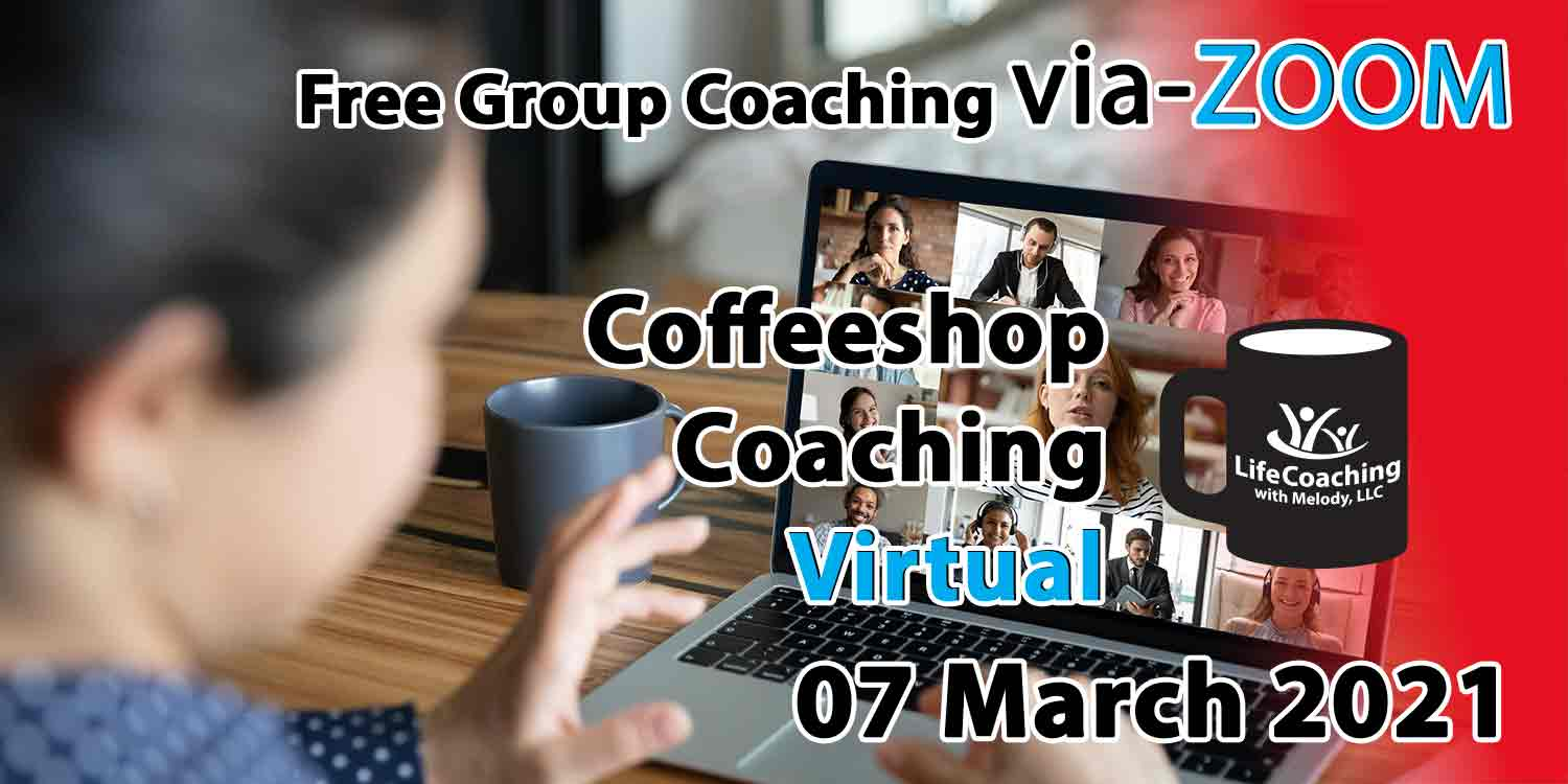 Image of a woman looking at her desk, coffee, and laptop with zoom meeting of 9 people and the words Free Group Coaching Via-ZOOM Coffeeshop Coaching Virtual 07 March 2021