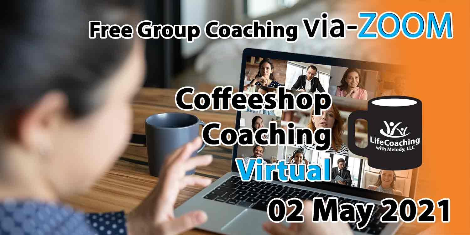 Image of a woman looking at her desk, coffee, and laptop with zoom meeting of 9 people and the words Free Group Coaching Via-ZOOM Coffeeshop Coaching Virtual 02 May 2021