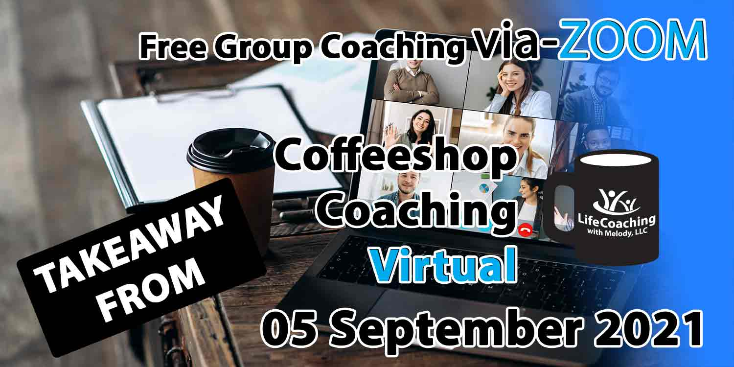 Image of a desk, coffee, and laptop with zoom meeting of 9 people and the words Takeaway From Free Group Coaching Via-ZOOM Coffeeshop Coaching Virtual 05 September 2021