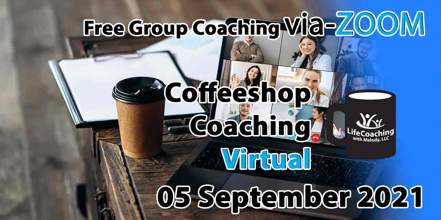 Image of a desk, coffee, and laptop with zoom meeting of 9 people and the words Free Group Coaching Via-ZOOM Coffeeshop Coaching Virtual 05 September 2021