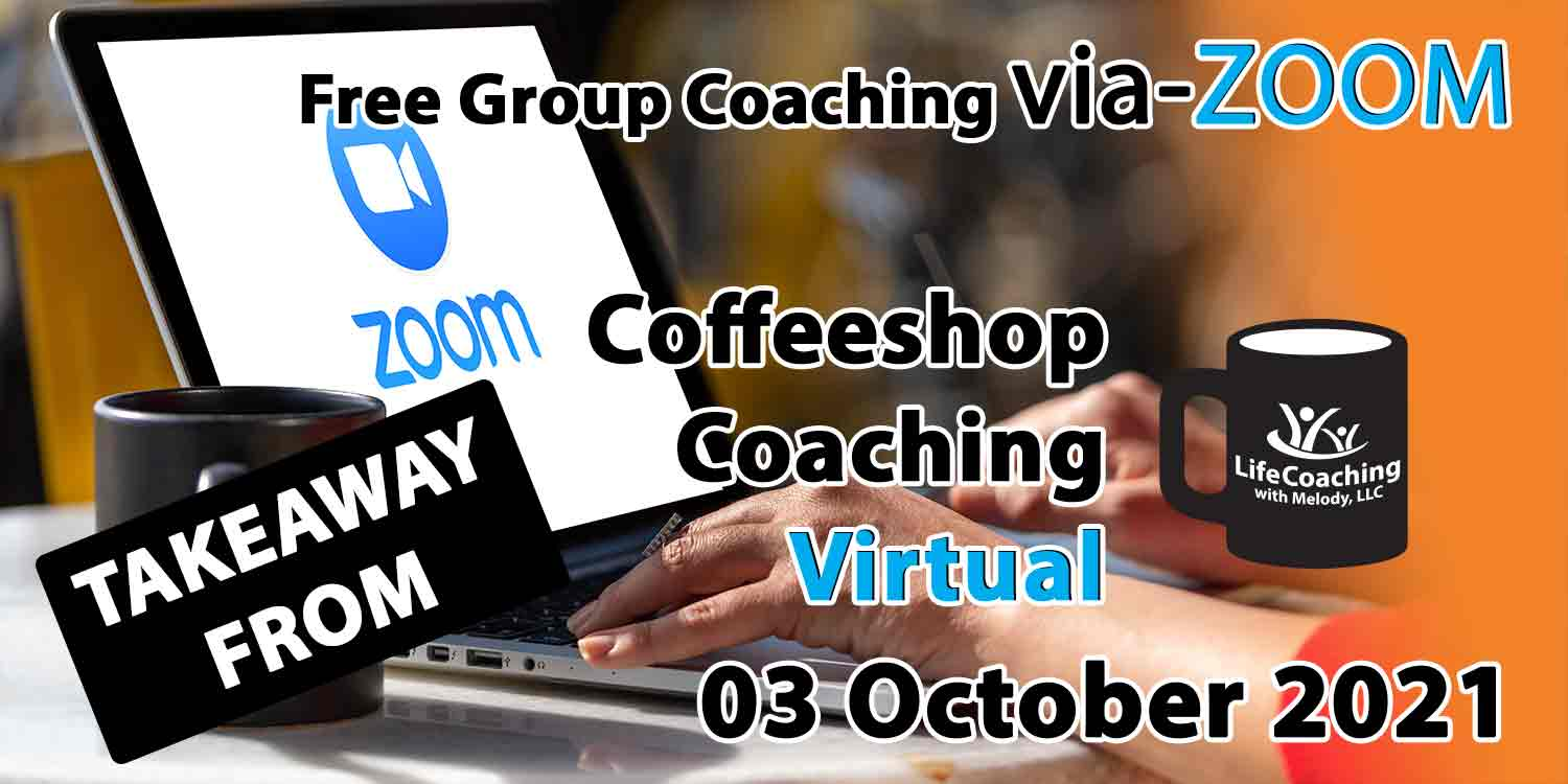 Image of a cup of coffee and laptop with zoom logo on the screen and the words Takeaway From Free Group Coaching Via-ZOOM Coffeeshop Coaching Virtual 03 October 2021