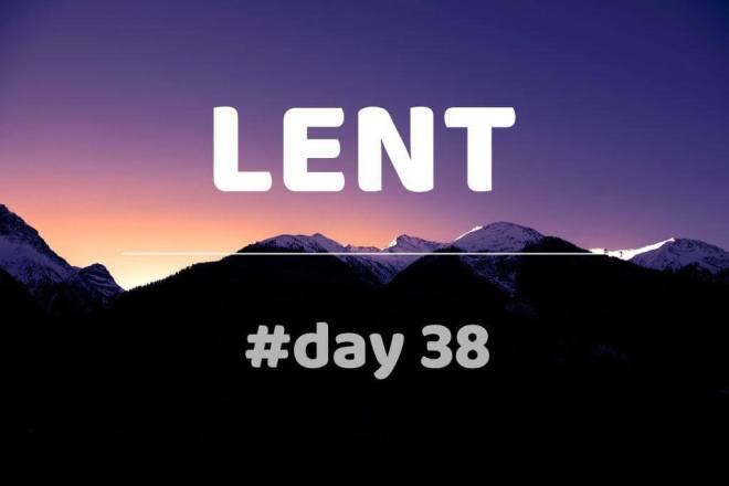 Lent 2021 Day 38