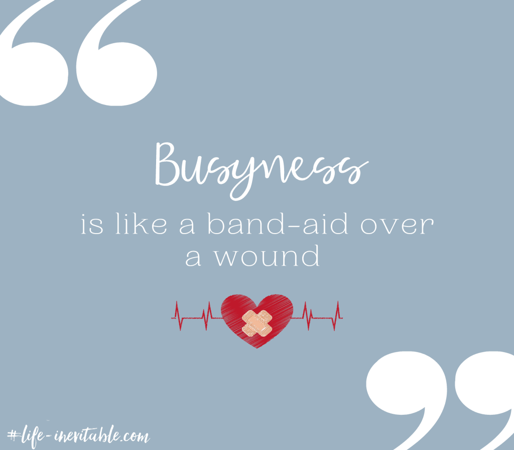 Quote - Busyness is like a band-aid