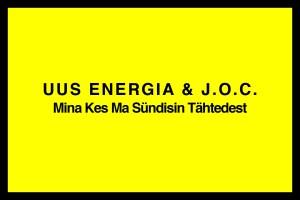 """Värske J.O.C. ja Uus Energia """"Mina Kes Ma Sündisin Tähtedest"""""""
