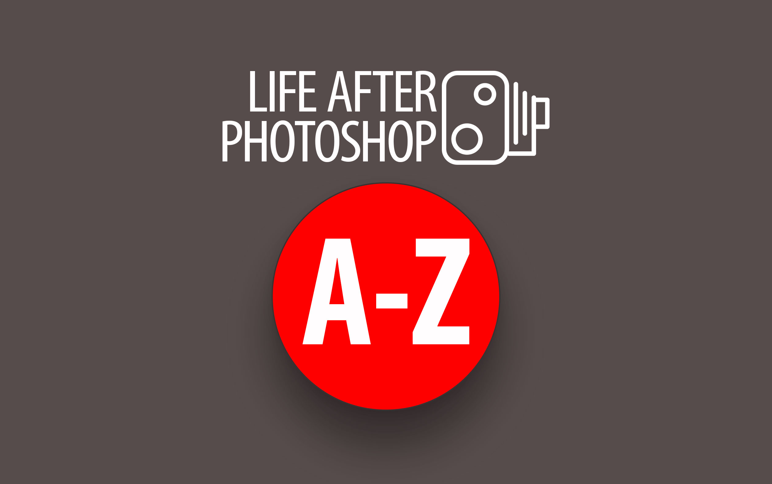 Life after Photoshop A-Z