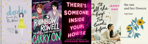 Images of the book covers of Dodie Clark's Secrets for the mad, Rainbow Rowell's Carry On, Stephanie Perkins's There's Someone Inside Your House, Jenny Han's To All The Boys I've Loved Before, and Rupi Kaur's The Sun and Her Flowers