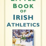 Little Book of Irish Athletics – The definitive guide to Irish Athletics