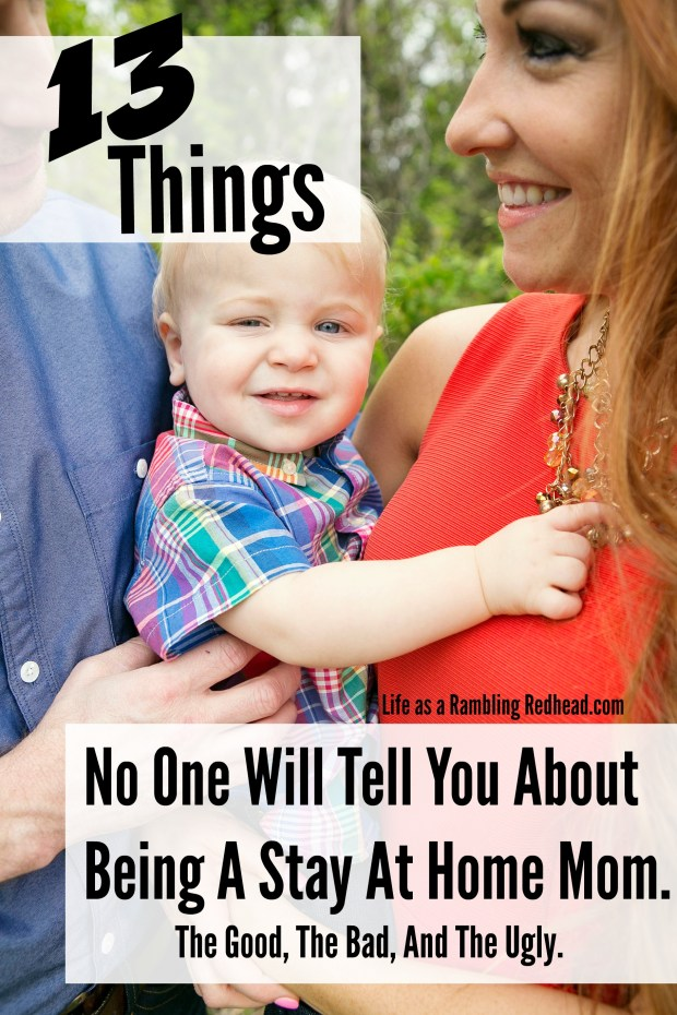 13 Things No One Will Tell You About Being A Stay At Home Mom. httplifeasaramblingredhead.com2016021613-things-no-one-tells-you-about-being-a-stay-at-home-mom-the-good-the-bad-and-the-ugly