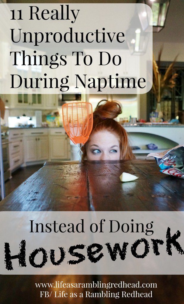 12 Really Unproductive Things To Do During Naptime Instead Of Doing Housework. Life as a Rambling Redhead.com
