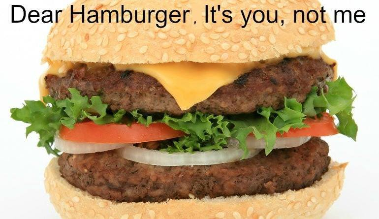 dear hamburger its you not me