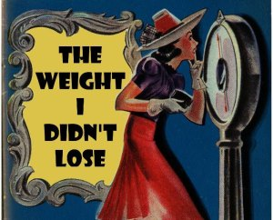 The Weight I Didn't Lose