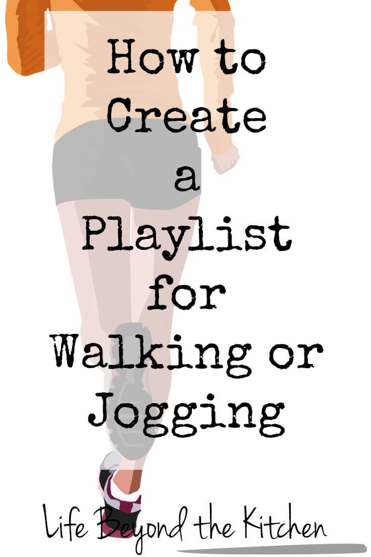 How to Create a Playlist for Walking or Jogging ~ Life Beyond the Kitchen