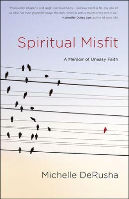 spiritual misfit, michelle derusha, book review, books, blogging for books, convergent books, memoir, spirituality, faith, religion, front cover, book cover