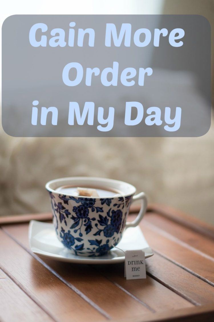 gain more order in my day, gain more order, tea cup, peace, morning, better, goal, order