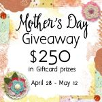 Mother's Day Giveaway $250 in Giftcard prizes April 28-May 12