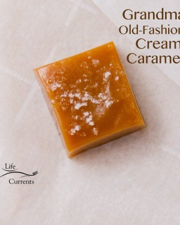 Grandma's Old-fashioned Cream Caramels Classic, chewy, creamy, delicious buttery caramels