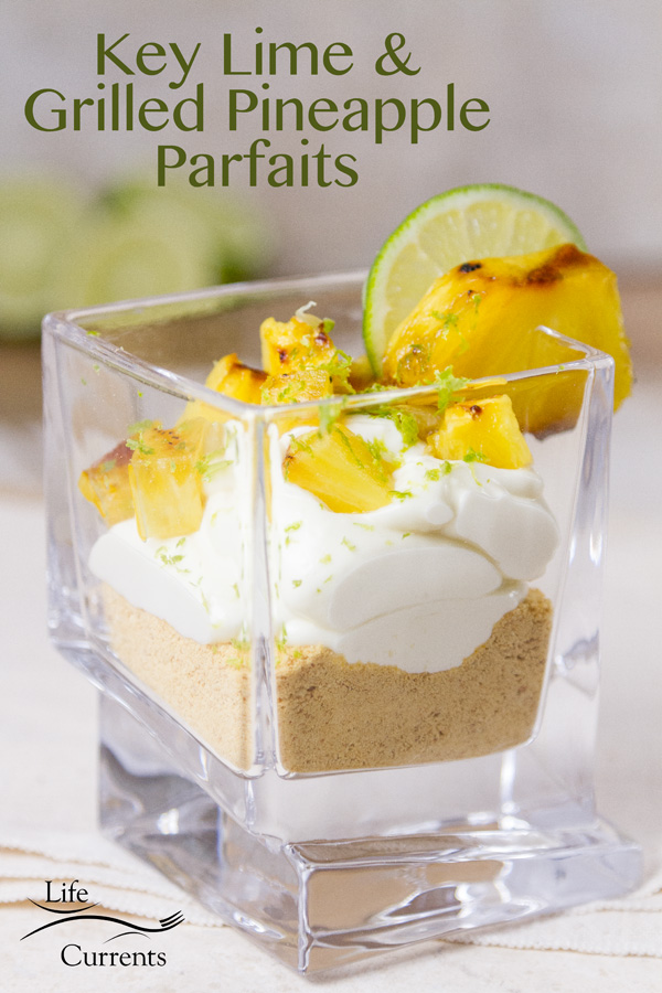 Simple to make, no bake, Key Lime and Grilled Pineapple Parfaits are deliciously sweet fun to make and the perfect light dessert to end your summer grilled meal.