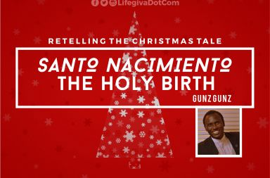 *SANTO NACIMIENTO* – the Holy Birth – GUNZ GUNZ