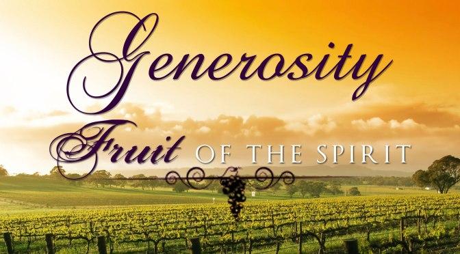 FRUIT OF THE SPIRIT: Generosity