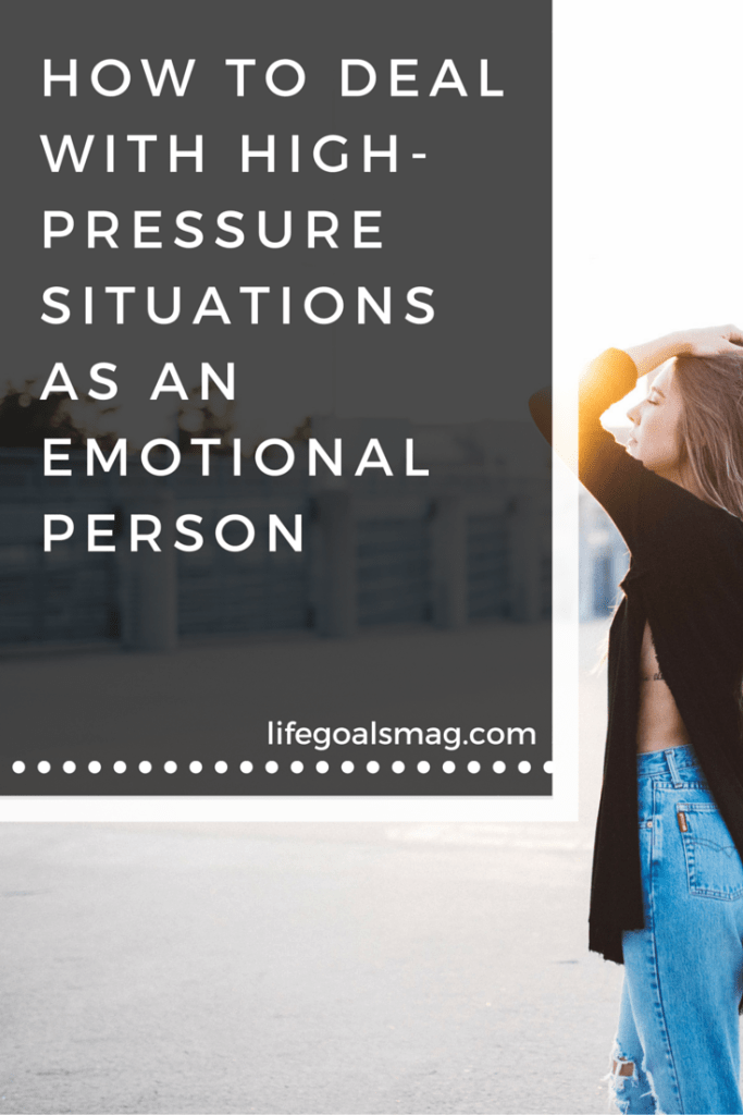 How to deal with high pressure situations as an emotional person. Seriously amazing tips. lifegoalsmag.com