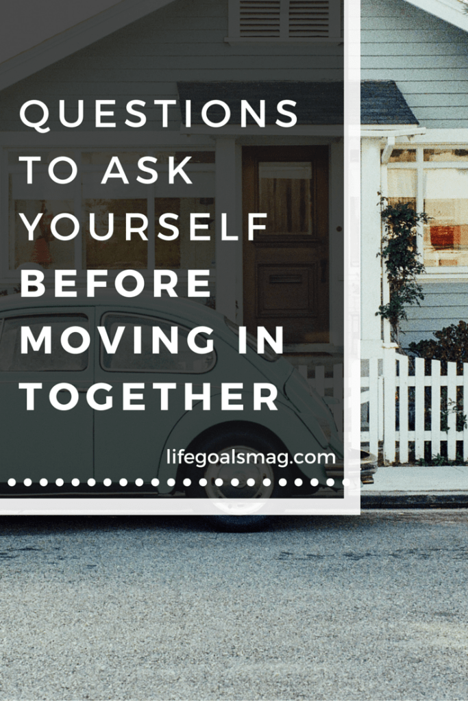 Questions to ask yourself before moving in with your boyfriend or girlfriend - lifegoalsmag.com