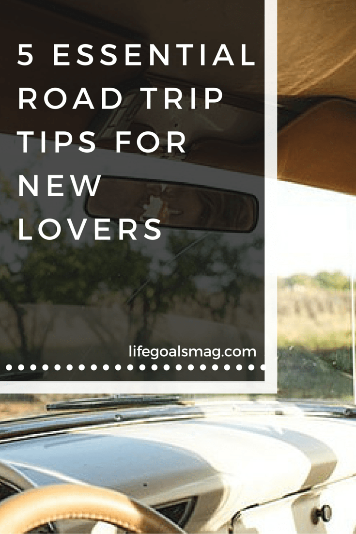 Tips on how to make your road trip the best ever with your new romance or long-time boyfriend.