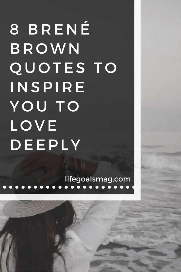 Love Quotes For Us 8 Brené Brown Quotes To Inspire You To Love Deeply  Life Goals Mag