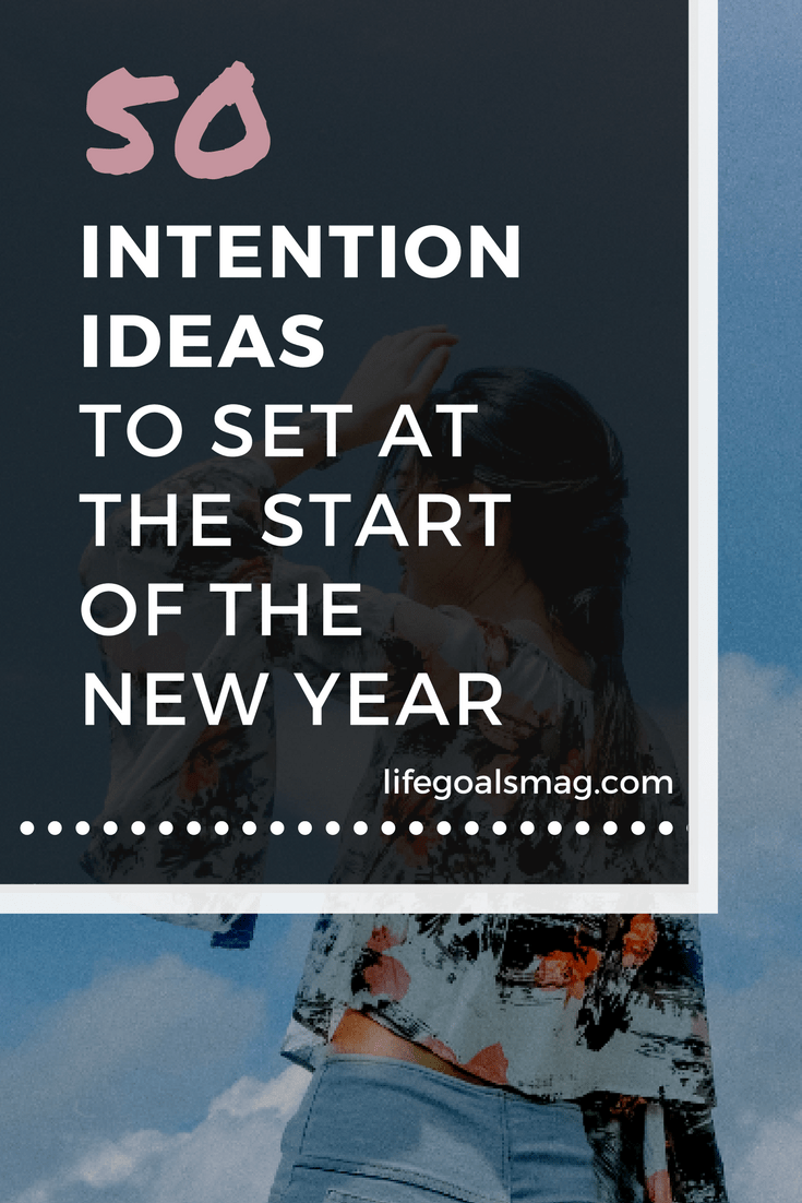 50  Intention Ideas To Set At The Start Of Your Day   Life Goals Mag intention ideas to set for the new year