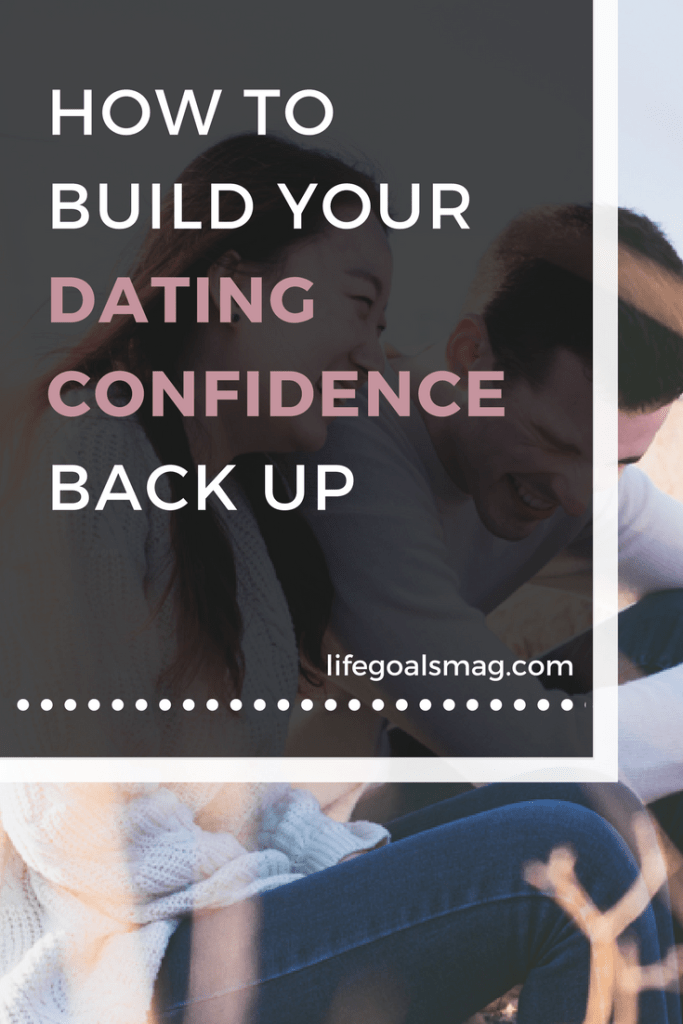 how to build your dating confidence back up after rejection