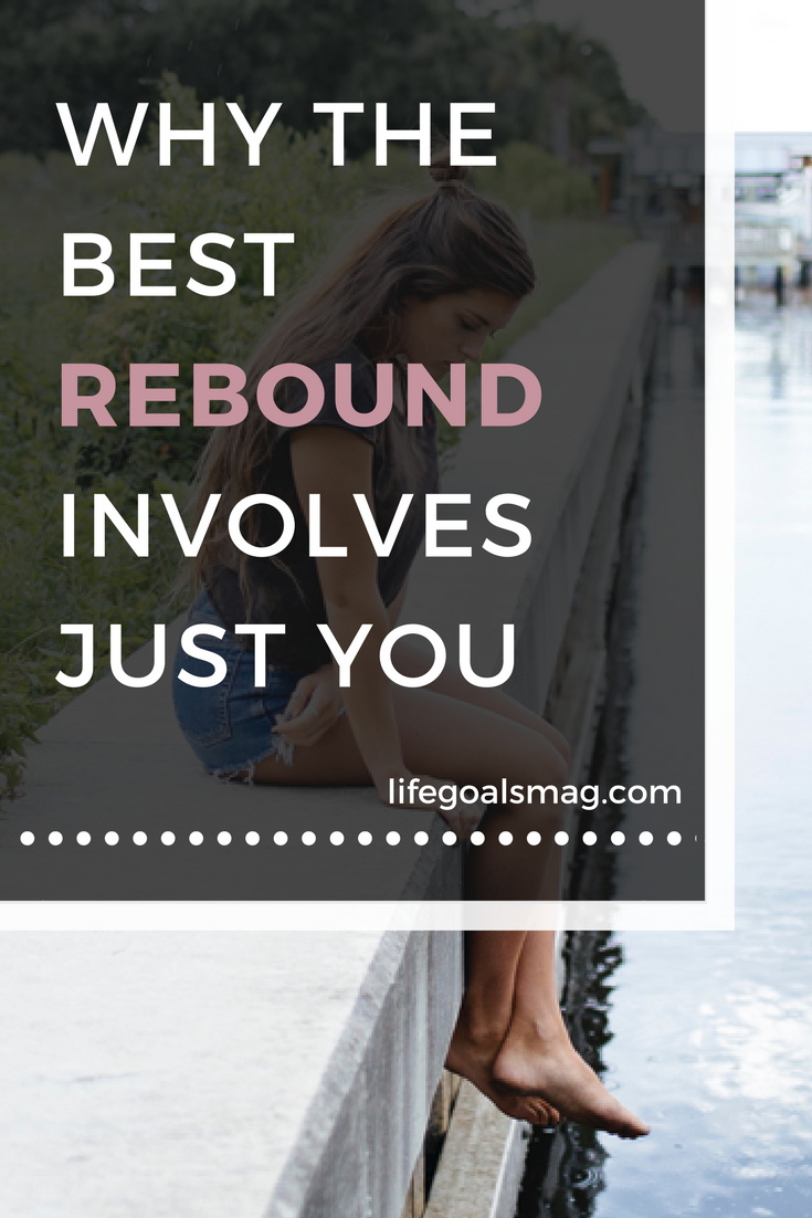 Why the best rebound after a breakup is you