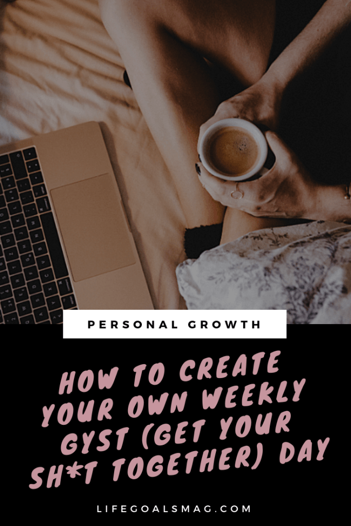 how to create a weekly gyst day - a get your sh*t together day for getting organized, clean your home, do your self-care, and ready for the week