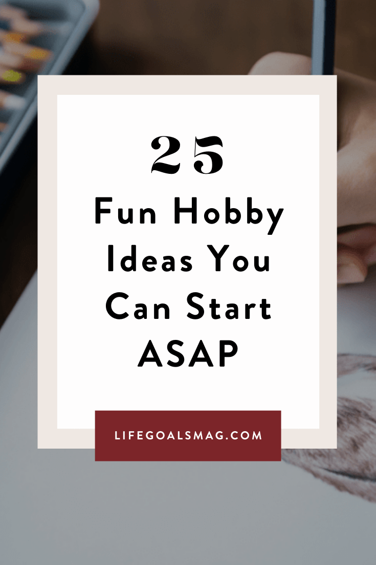 7 Reasons Why Having A Hobby Is Important 25 Ideas To Get You Started Life Goals Mag