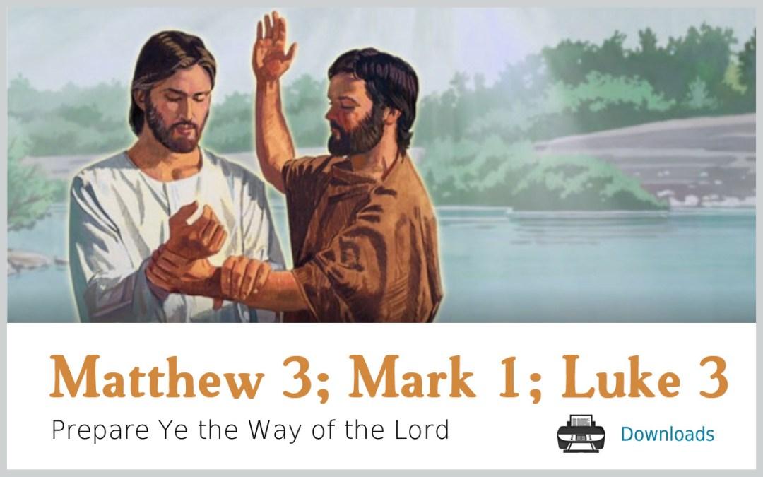 Matthew 3; Mark 1; Luke 3 – Prepare Ye the Way of the Lord