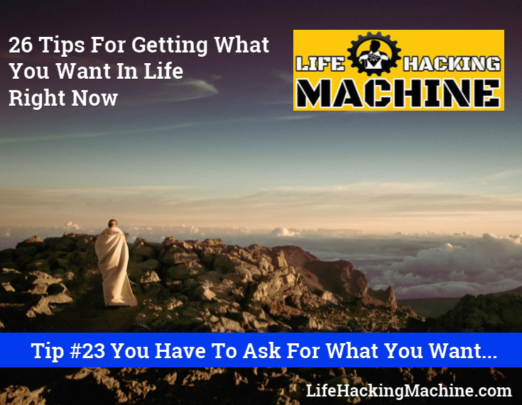 lifehackingmachine.com life hacks blog - you have to ask for what you want