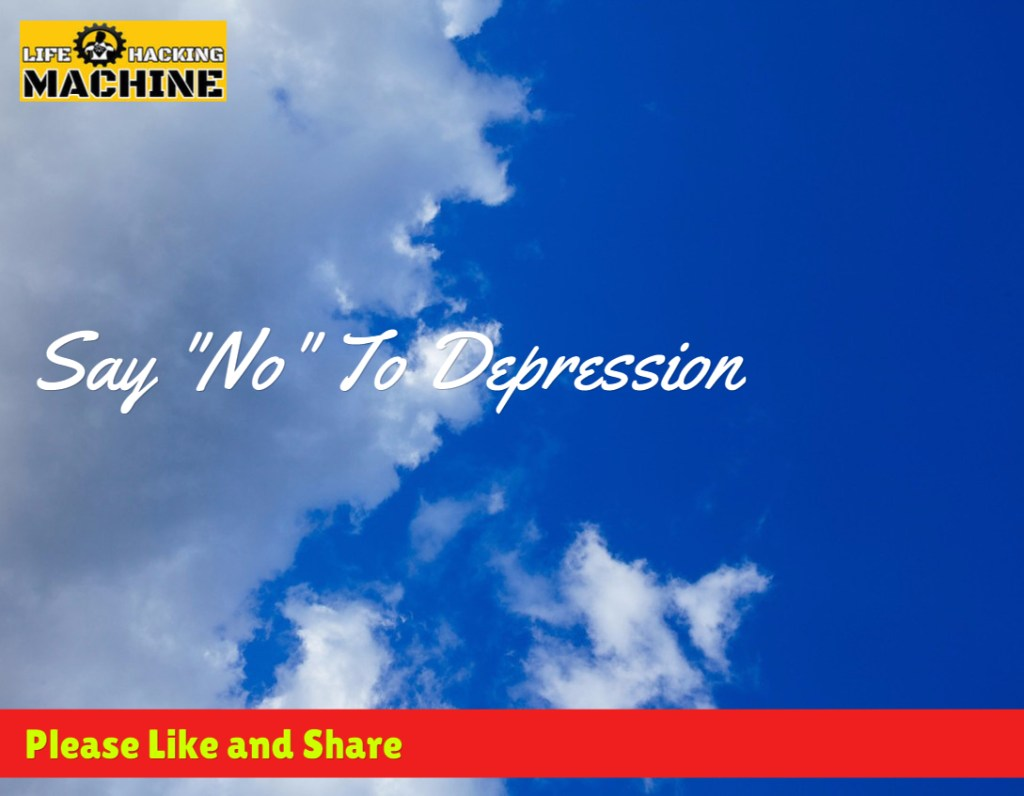 say no to depression, lifehackingmachine.com, life hacks, lifehacking blog, biohacking