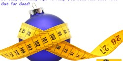 How Not To Gain Weight Or Get Fat During The Holidays – 59 Belly Shrinking Tips To Keep You Lean And Bust That Gut For Good