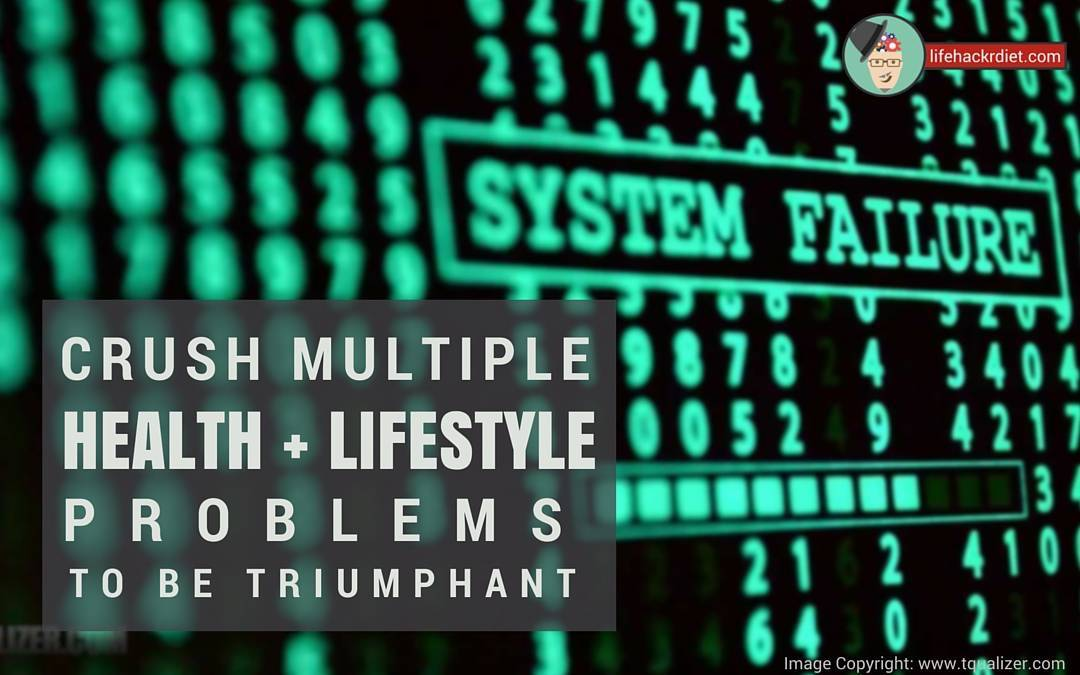 Crush Multiple Health and Lifestyle Problems to be Triumphant