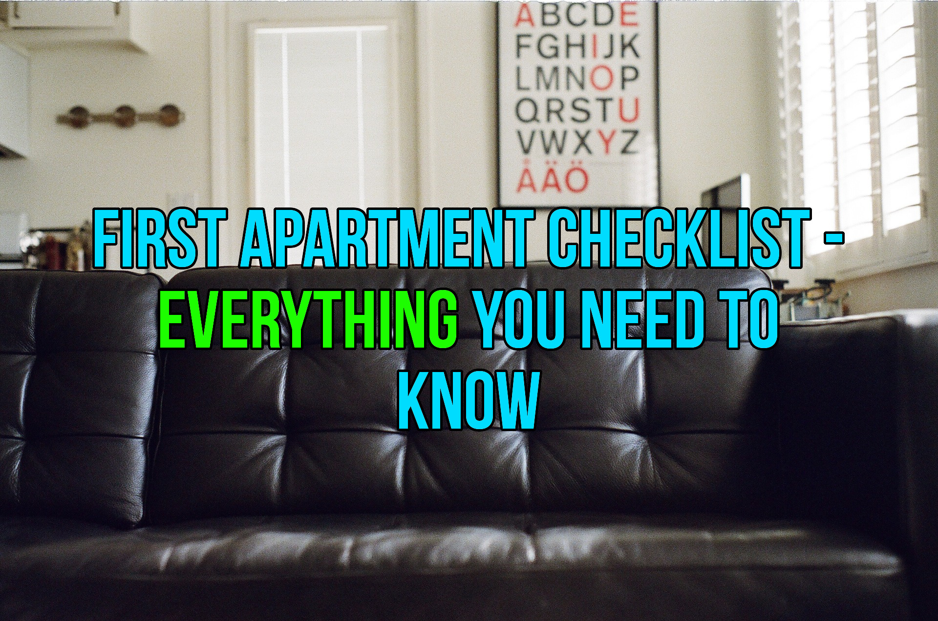 First Apartment Checklist - What You Should Know - Life Hacks