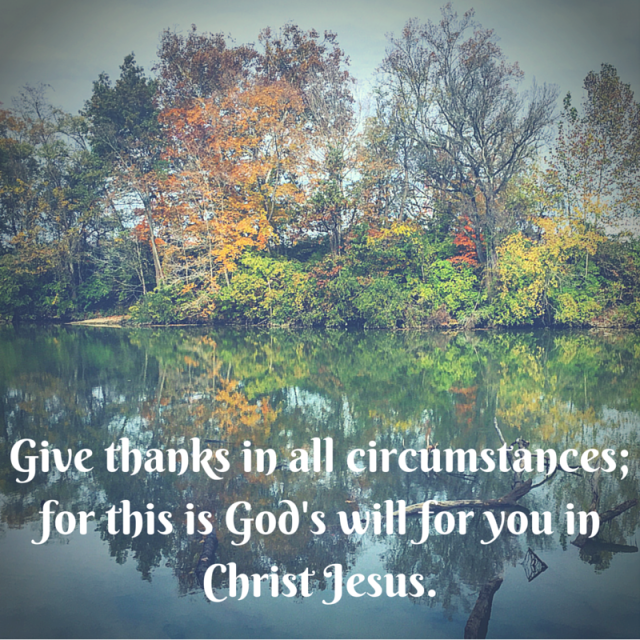 Give thanks in all circumstances; for this is God's will for you in Christ Jesus.