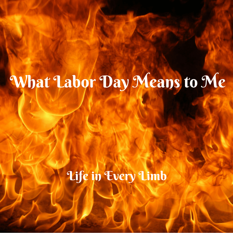 What Labor Day Means To Me Life In Every Limb