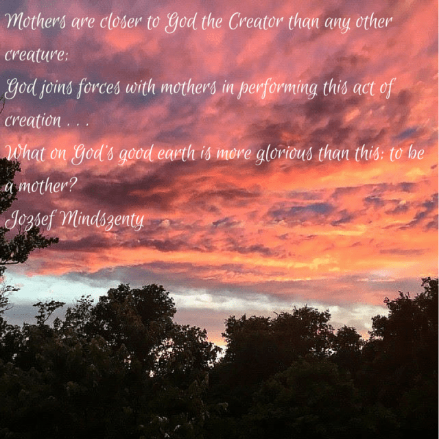 Mothers are closer to God the Creator