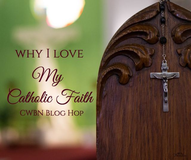 why I love my catholic faith