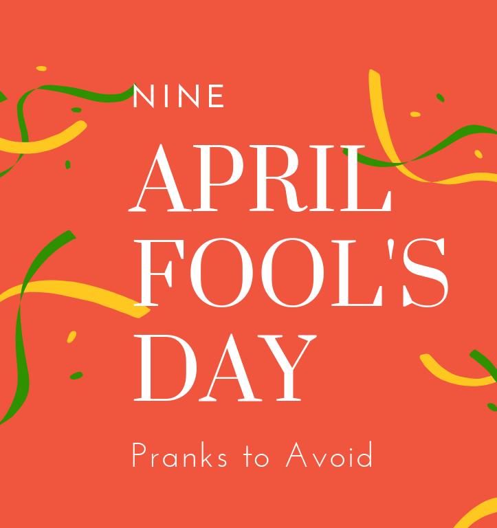 nine April fools pranks to avoid.