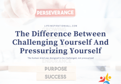challenging yourself pressurizing yourself