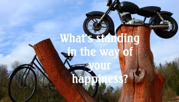 What's standing in the way of your happiness?