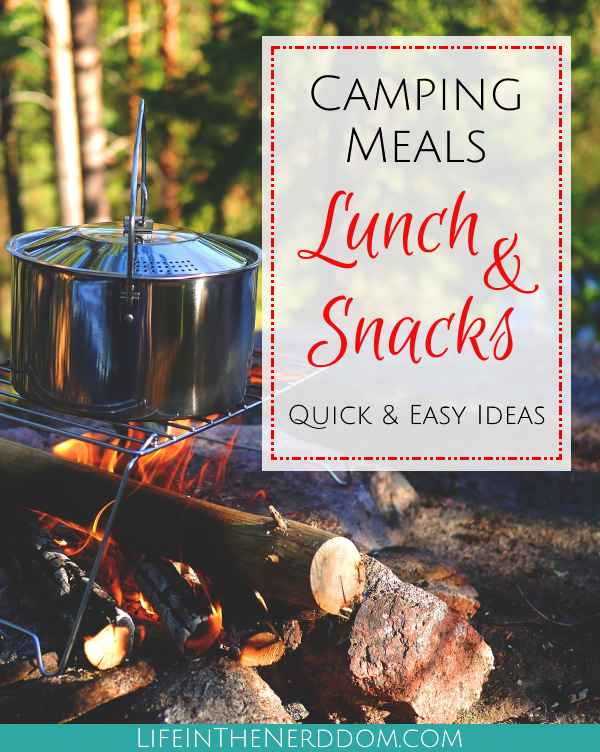 Camping Meals Lunch and Snacks at LifeInTheNerddom.com