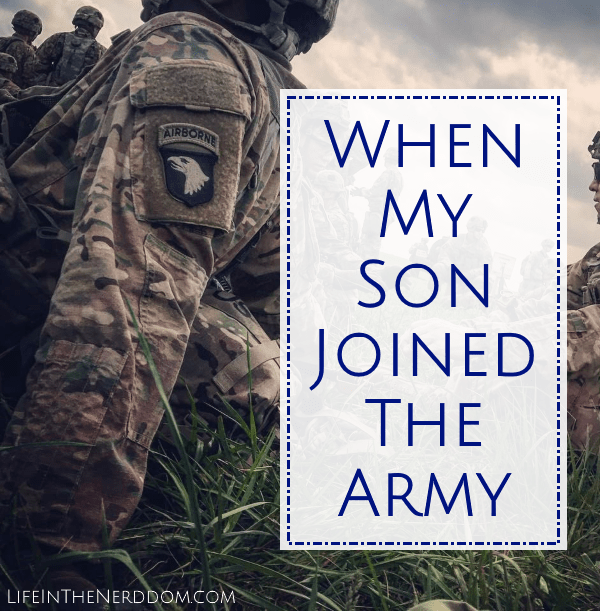 When My Son Joined the Army at LifeInTheNerddom.com